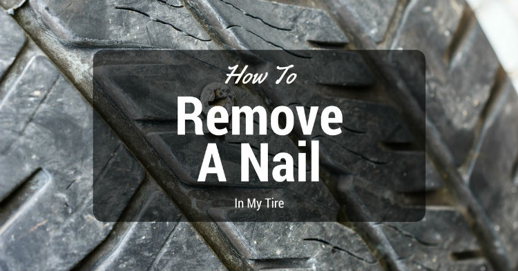 How To Remove A Nail In My Tire