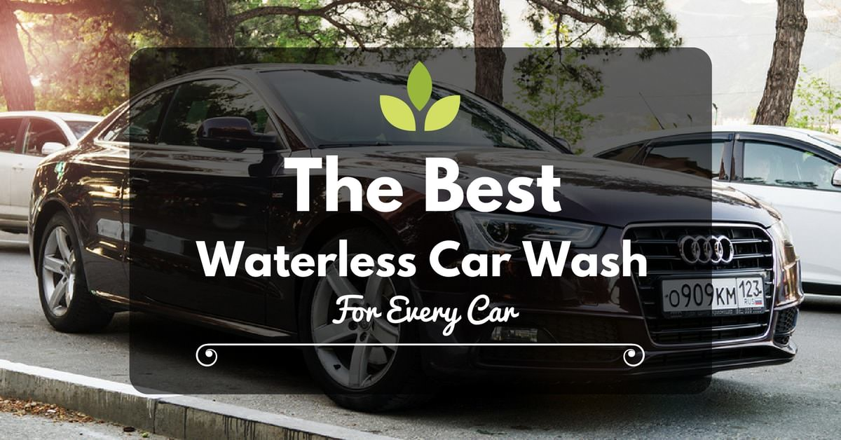 The Best Waterless Car Wash For Every Car Owner