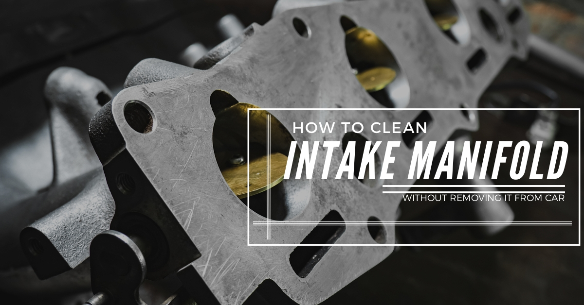 How to Clean Intake Manifold Without Removing