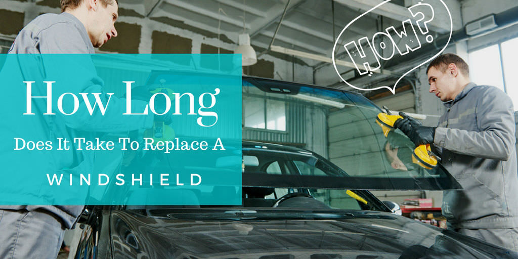 How Long Does It Take To Replace A Windshield