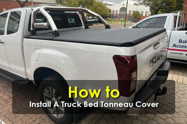 How To Install A Truck Bed Tonneau Cover - Quick & Simple
