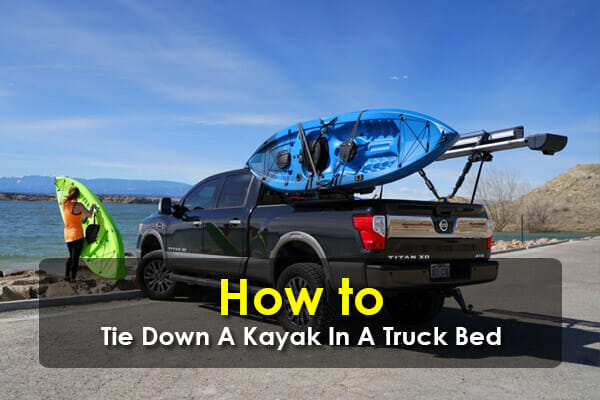 How To Tie Down A Kayak In A Truck Bed - Tips For Active Folks